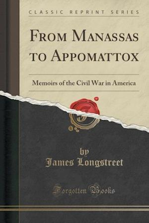 Bog, hæftet From Manassas to Appomattox: Memoirs of the Civil War in America (Classic Reprint) af James Longstreet