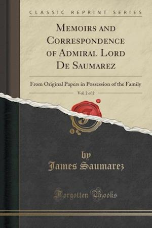 Bog, hæftet Memoirs and Correspondence of Admiral Lord De Saumarez, Vol. 2 of 2: From Original Papers in Possession of the Family (Classic Reprint) af James Saumarez