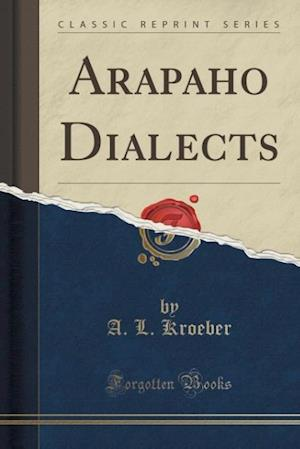 Arapaho Dialects (Classic Reprint)