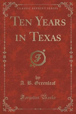 Bog, paperback Ten Years in Texas (Classic Reprint) af A. B. Greenleaf