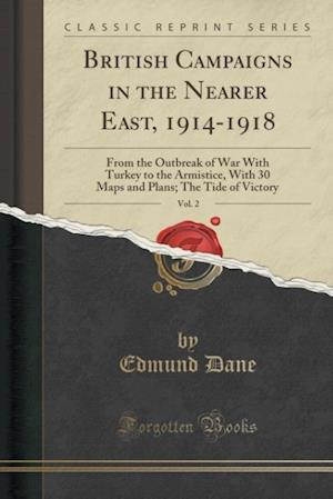 Bog, hæftet British Campaigns in the Nearer East, 1914-1918, Vol. 2: From the Outbreak of War With Turkey to the Armistice, With 30 Maps and Plans; The Tide of Vi af Edmund Dane