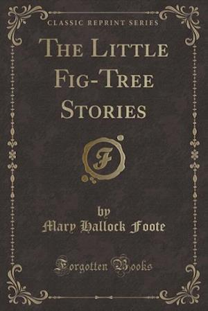 Bog, hæftet The Little Fig-Tree Stories (Classic Reprint) af Mary Hallock Foote