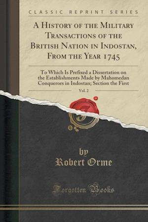 Bog, hæftet A History of the Military Transactions of the British Nation in Indostan, From the Year 1745, Vol. 2: To Which Is Prefixed a Dissertation on the Estab af Robert Orme