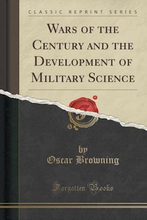 Bog, paperback Wars of the Century and the Development of Military Science (Classic Reprint) af Oscar Browning