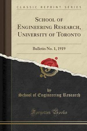 Bog, hæftet School of Engineering Research, University of Toronto: Bulletin No. 1, 1919 (Classic Reprint) af School of Engineering Research