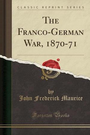 Bog, hæftet The Franco-German War, 1870-71 (Classic Reprint) af John Frederick Maurice