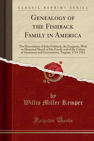 Bog, hæftet Genealogy of the Fishback Family in America: The Descendants of John Fishback, the Emigrant, With an Historical Sketch of His Family and of the Colony af Willis Miller Kemper