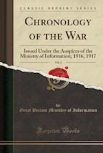 Chronology of the War, Vol. 2: Issued Under the Auspices of the Ministry of Information; 1916, 1917 (Classic Reprint) af Great Britain Ministry of Information