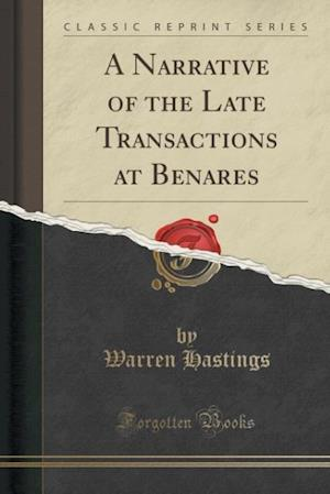 Bog, paperback A Narrative of the Late Transactions at Benares (Classic Reprint) af Warren Hastings