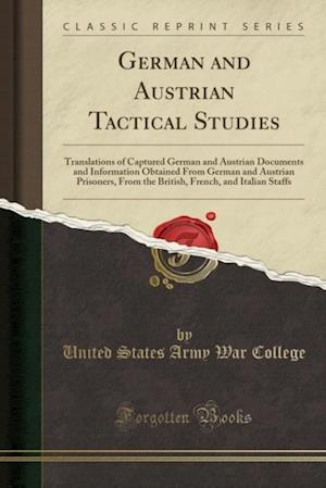 Bog, hæftet German and Austrian Tactical Studies: Translations of Captured German and Austrian Documents and Information Obtained From German and Austrian Prisone af United States Army War College