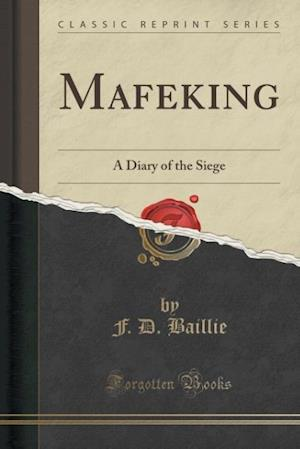 Mafeking: A Diary of the Siege (Classic Reprint)