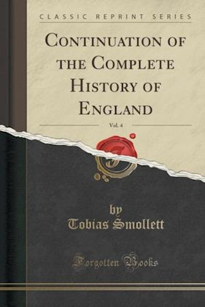 Bog, hæftet Continuation of the Complete History of England, Vol. 4 (Classic Reprint) af Tobias Smollett