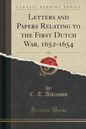 Bog, hæftet Letters and Papers Relating to the First Dutch War, 1652-1654, Vol. 4 (Classic Reprint) af C. T. Atkinson