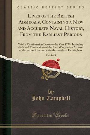 Bog, hæftet Lives of the British Admirals, Vol. 4 of 4: Containing a New and Accurate Naval History, From the Earliest Periods; With a Continuation Down to the Ye af John Campbell