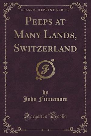Peeps at Many Lands, Switzerland (Classic Reprint)