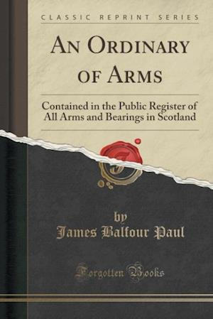 Bog, hæftet An Ordinary of Arms: Contained in the Public Register of All Arms and Bearings in Scotland (Classic Reprint) af James Balfour Paul