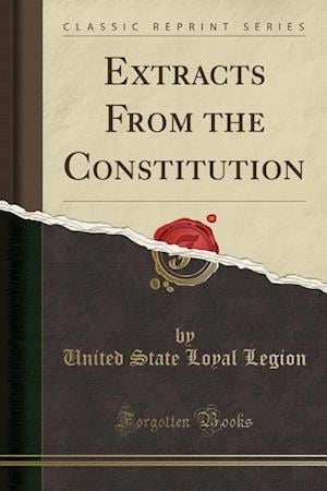 Bog, hæftet Extracts From the Constitution (Classic Reprint) af United State Loyal Legion