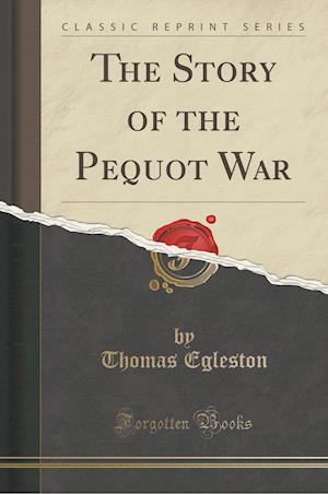 Bog, paperback The Story of the Pequot War (Classic Reprint) af Thomas Egleston