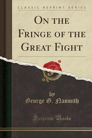Bog, hæftet On the Fringe of the Great Fight (Classic Reprint) af George G. Nasmith