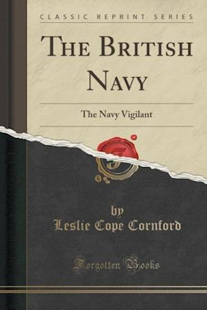 Bog, hæftet The British Navy: The Navy Vigilant (Classic Reprint) af Leslie Cope Cornford