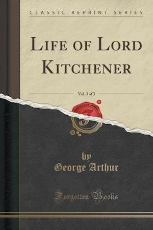 Life of Lord Kitchener, Vol. 3 of 3 (Classic Reprint)