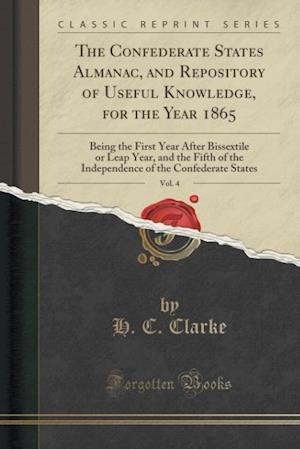 Bog, paperback The Confederate States Almanac, and Repository of Useful Knowledge, for the Year 1865, Vol. 4 af H. C. Clarke