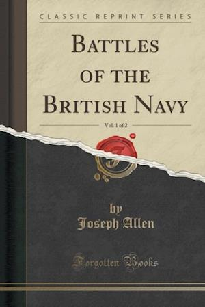 Bog, hæftet Battles of the British Navy, Vol. 1 of 2 (Classic Reprint) af Joseph Allen