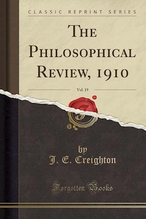 The Philosophical Review, 1910, Vol. 19 (Classic Reprint)