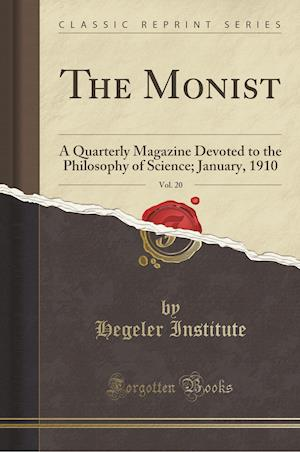 Bog, hæftet The Monist, Vol. 20: A Quarterly Magazine Devoted to the Philosophy of Science; January, 1910 (Classic Reprint) af Hegeler Institute