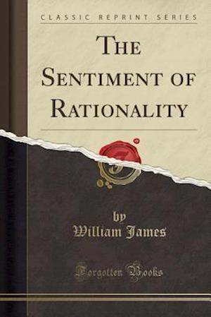 Bog, paperback The Sentiment of Rationality (Classic Reprint) af William James