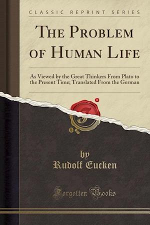 Bog, hæftet The Problem of Human Life: As Viewed by the Great Thinkers From Plato to the Present Time; Translated From the German (Classic Reprint) af Rudolf Eucken