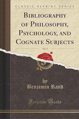 Bog, hæftet Bibliography of Philosophy, Psychology, and Cognate Subjects, Vol. 2 (Classic Reprint) af Benjamin Rand