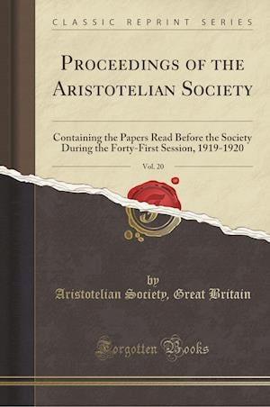 Bog, hæftet Proceedings of the Aristotelian Society, Vol. 20: Containing the Papers Read Before the Society During the Forty-First Session, 1919-1920 (Classic Rep af Aristotelian Society Britain Great