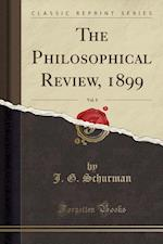 The Philosophical Review, 1899, Vol. 8 (Classic Reprint)