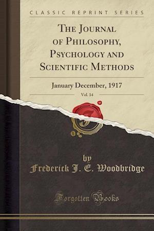 Bog, hæftet The Journal of Philosophy, Psychology and Scientific Methods, Vol. 14: January December, 1917 (Classic Reprint) af Frederick J. E. Woodbridge