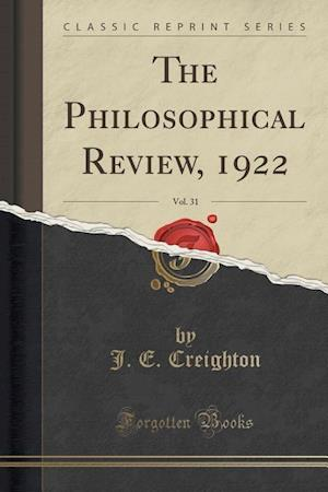 The Philosophical Review, 1922, Vol. 31 (Classic Reprint)