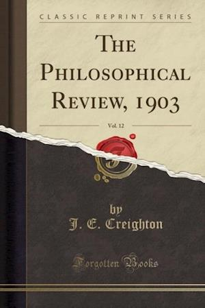 The Philosophical Review, 1903, Vol. 12 (Classic Reprint)