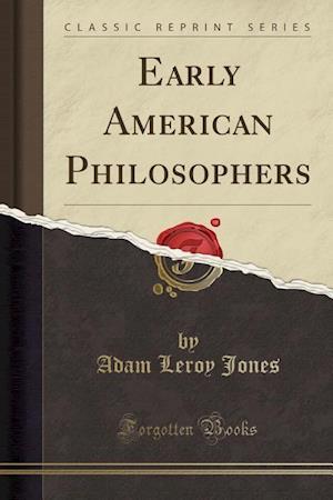 Bog, hæftet Early American Philosophers (Classic Reprint) af Adam Leroy Jones