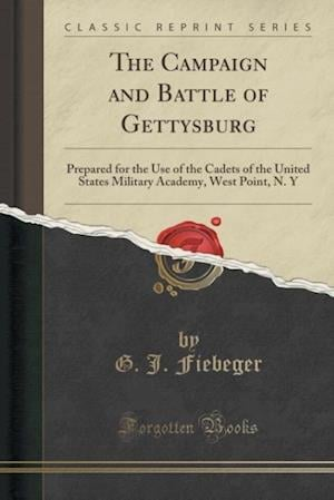 Bog, hæftet The Campaign and Battle of Gettysburg: Prepared for the Use of the Cadets of the United States Military Academy, West Point, N. Y (Classic Reprint) af G. J. Fiebeger
