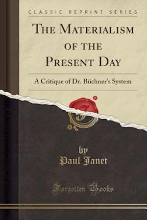 Bog, hæftet The Materialism of the Present Day: A Critique of Dr. Büchner's System (Classic Reprint) af Paul Janet
