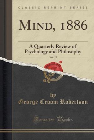 Bog, hæftet Mind, 1886, Vol. 11: A Quarterly Review of Psychology and Philosophy (Classic Reprint) af George Croom Robertson