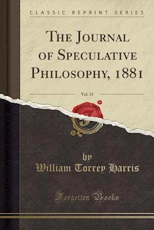 Bog, hæftet The Journal of Speculative Philosophy, 1881, Vol. 15 (Classic Reprint) af William Torrey Harris