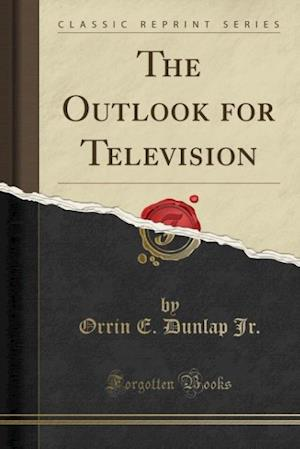 Bog, paperback The Outlook for Television (Classic Reprint) af Orrin E. Dunlap Jr