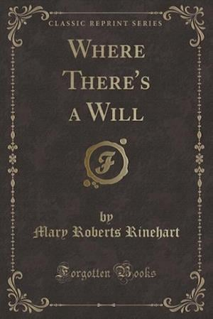 Bog, hæftet Where There's a Will (Classic Reprint) af Mary Roberts Rinehart
