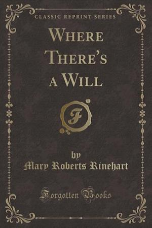 Bog, paperback Where There's a Will (Classic Reprint) af Mary Roberts Rinehart