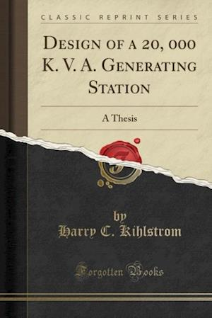 Bog, hæftet Design of a 20, 000 K. V. A. Generating Station: A Thesis (Classic Reprint) af Harry C. Kihlstrom
