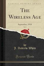 The Wireless Age, Vol. 5 af J. Andrew White