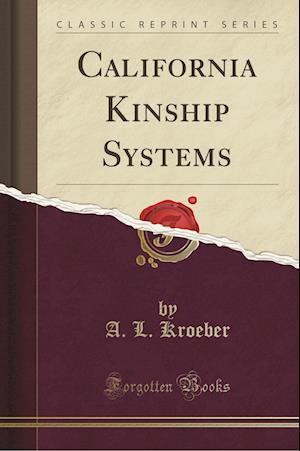 Bog, hæftet California Kinship Systems (Classic Reprint) af A. L. Kroeber