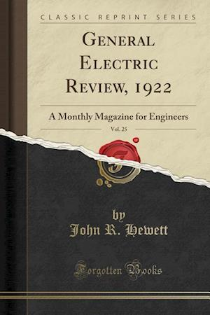 Bog, hæftet General Electric Review, 1922, Vol. 25: A Monthly Magazine for Engineers (Classic Reprint) af John R. Hewett