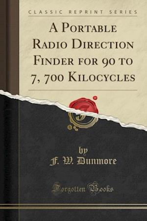 Bog, hæftet A Portable Radio Direction Finder for 90 to 7, 700 Kilocycles (Classic Reprint) af F. W. Dunmore